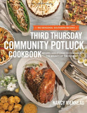 The Third Thursday Community Potluck Cookbook: Recipes and Stories to Celebrate the Bounty of the Moment