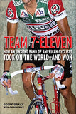 Team 7-Eleven: How an Unsung Band of American Cyclists Took on the World-and Won
