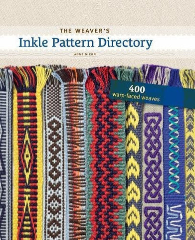 The Weaver's Inkle Pattern Directory: 400 Warp-Faced Weaves