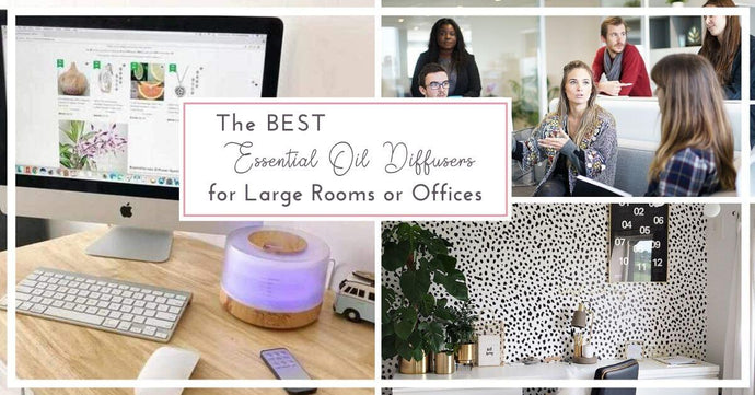 Best Essential Oil Diffusers for an Office or Large Room