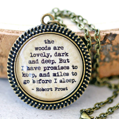 "ROBERT FROST - ""the woods are lovely, dark and deep."""