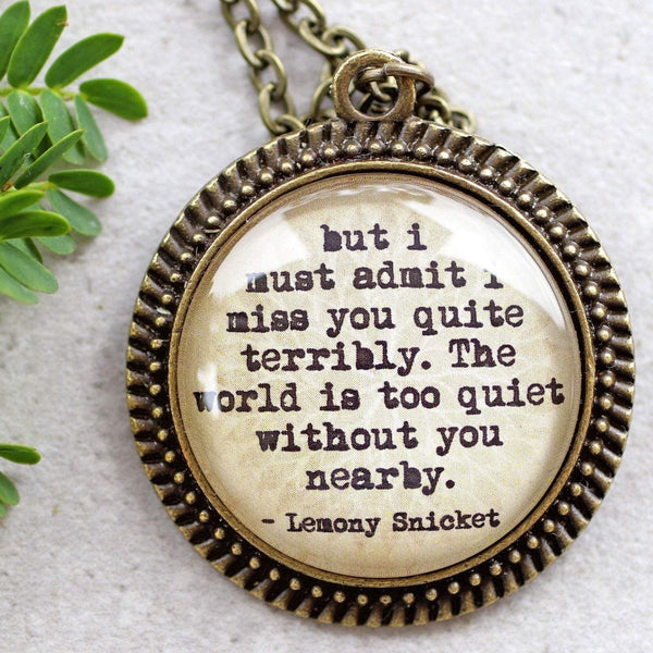 "LEMONY SNICKET - ""The world is too quiet without you nearby"""