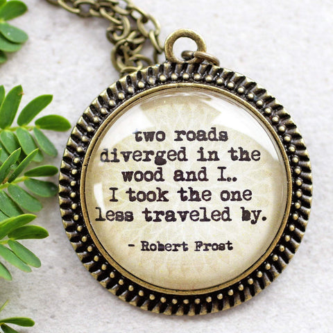 "ROBERT FROST - ""two roads diverged in the wood and I.."""