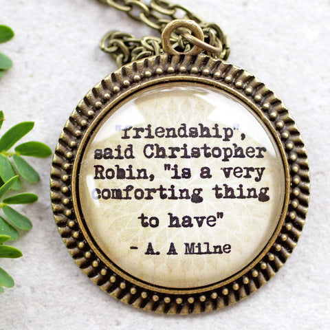 "A. A. MILNE - ""friendship is a very comforting thing to have"""