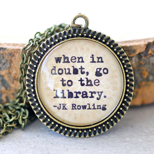 "JK ROWLING ""When in doubt go to the library"""
