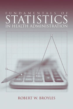 Fundamentals of Statistics in Health Administration