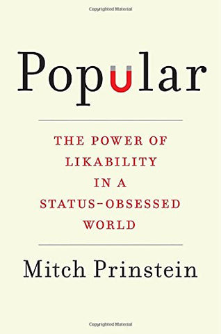 Popular: The Power of Likability in a Status-Obsessed World
