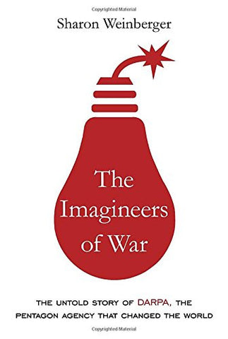 The Imagineers of War: The Untold Story of DARPA, the Pentagon Agency That Changed the World