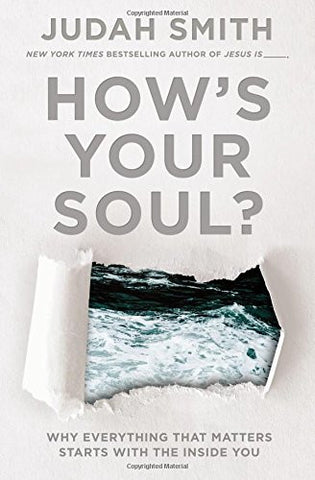 How's Your Soul?: Why Everything that Matters Starts with the Inside You