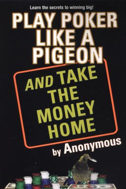 Play Poker Like a Pigeon (And Take The Money Home)