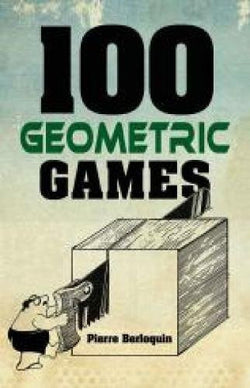 100 Geometric Games (Dover Books on Recreational Math)