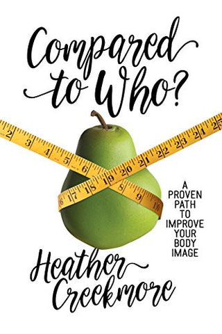 Compared to Who?: A Proven Path to Improve Your Body Image