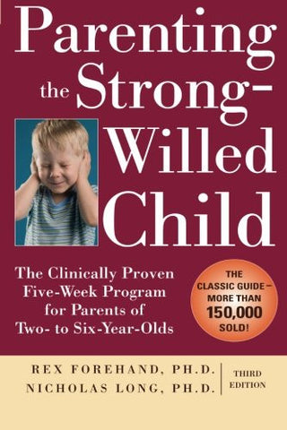 Parenting the Strong-Willed Child: The Clinically Proven Five-Week Program for Parents of Two- to Six-Year-Olds, Third Edition (Family & Relationships)