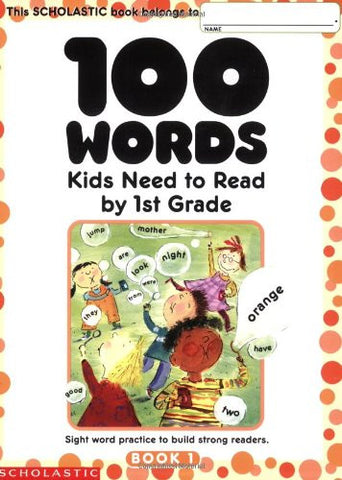 100 Words Kids Need to Read by 1st Grade: Sight Word Practice to Build Strong Readers