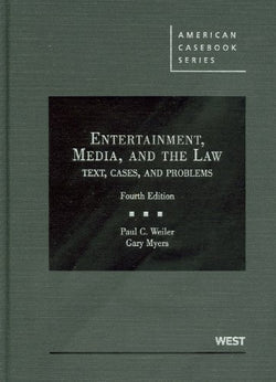 Weiler and Myers's Entertainment, Media, and the Law: Text, Cases, and Problems, 4th (American Casebook Series)