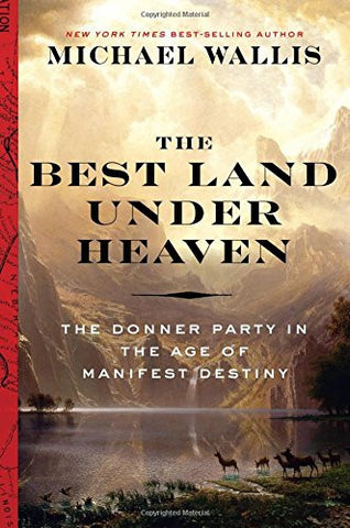 The Best Land Under Heaven: The Donner Party in the Age of Manifest Destiny