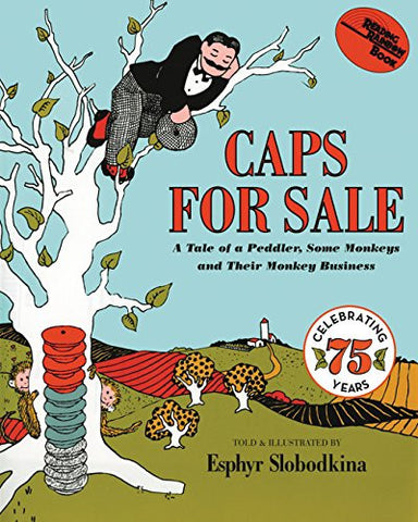 Caps for Sale: A Tale of a Peddler Some Monkeys and Their Monkey Business