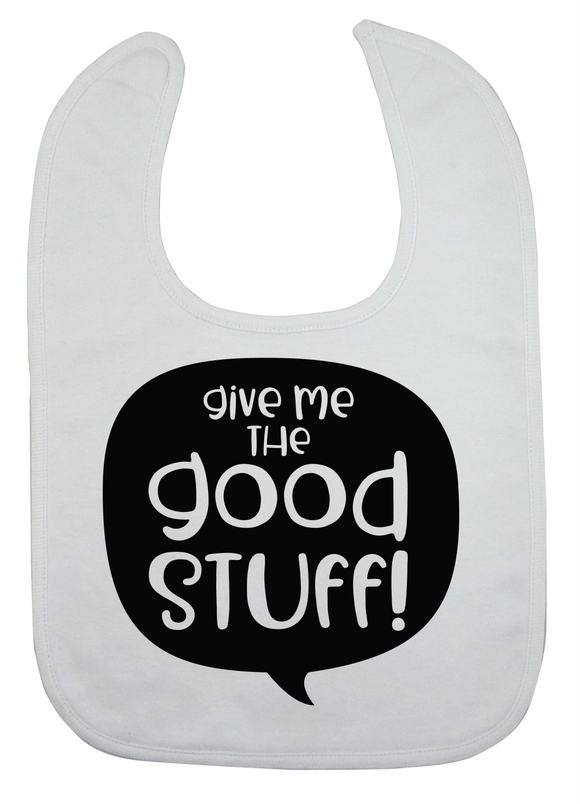 Custom Bib - Give Me The Good Stuff (you choose design colour)