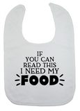 Custom Bib - I Need My Food (you choose design colour)