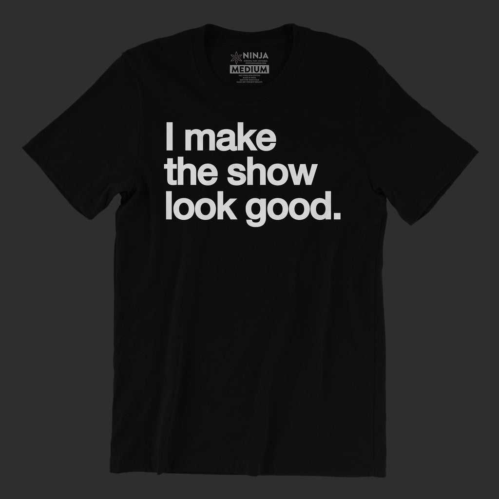 Make the Show Look Good Tee