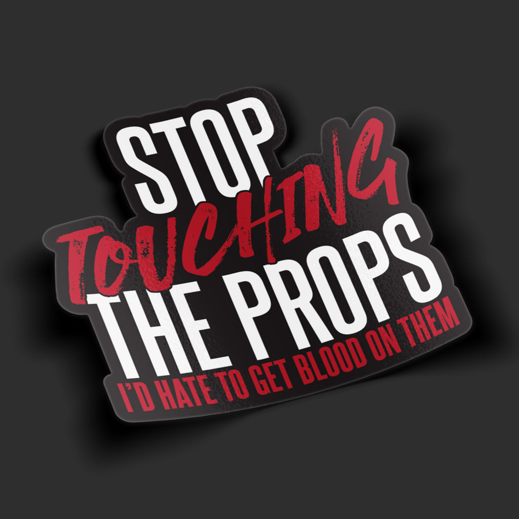 Don't Touch the Props Sticker
