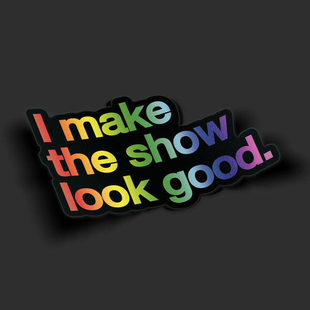 Make the Show Look Good Sticker