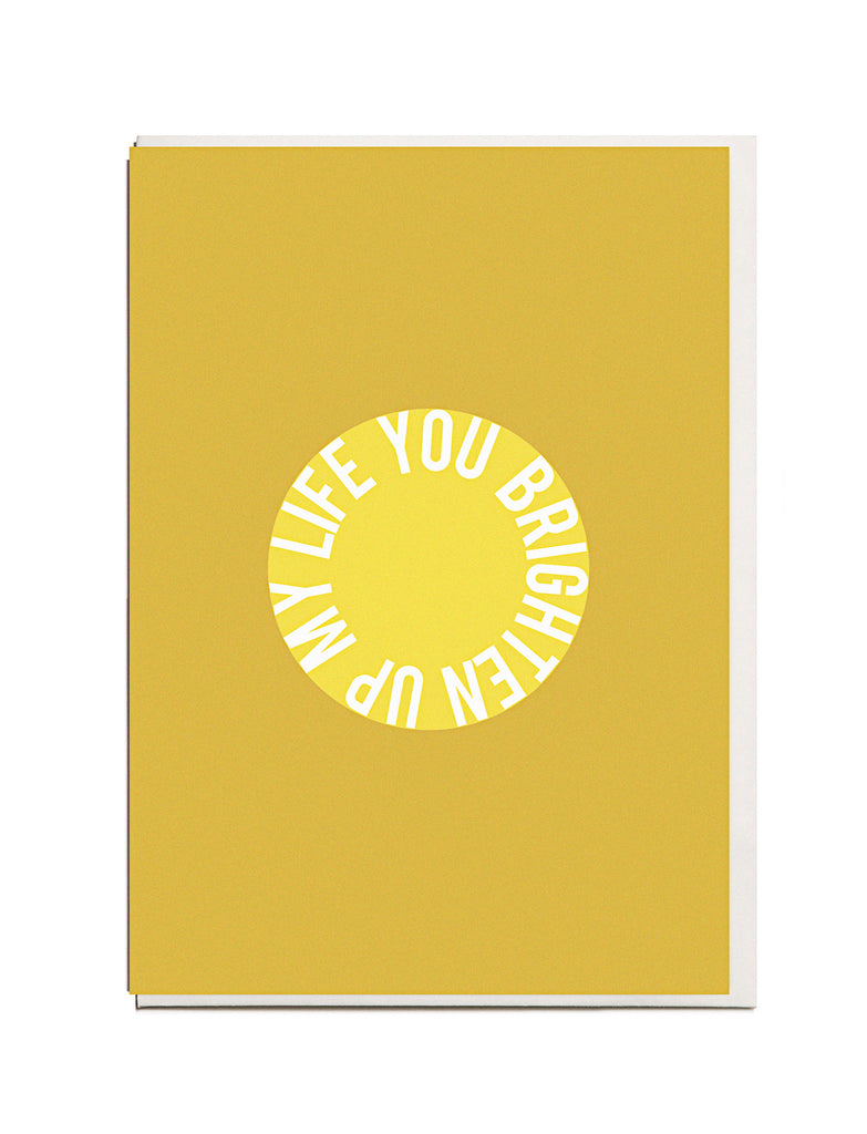 You Brighten Up My Life A6 Greeting Card