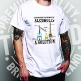 Alcohol is a Solution t-shirt - T-Shirts