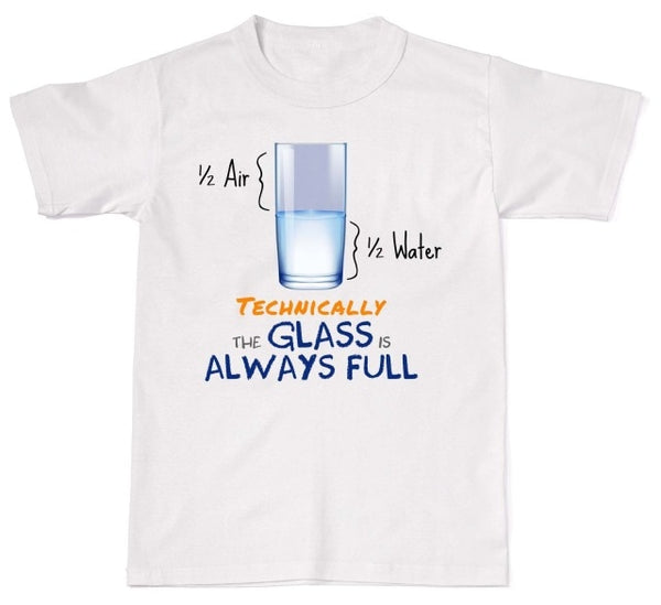 The Glass is Always Full t-shirt - T-Shirts