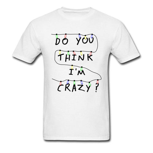 Do You Think I'm Crazy t-shirt -