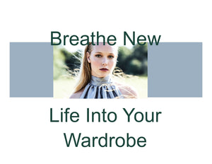 BREATHE NEW LIFE INTO YOUR WARDROBE