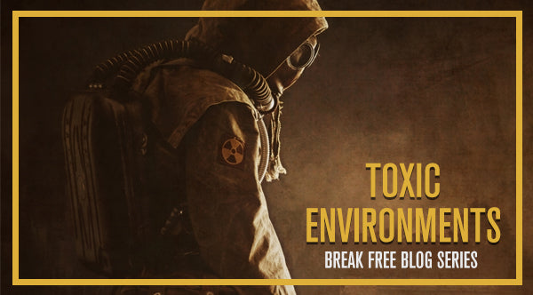 Break Free From Toxic Environments