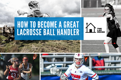 Get Better At Lacrosse and Become a Great Lacrosse Ball Handler