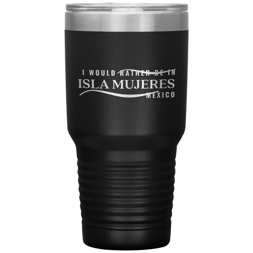 I Would Rather Be in Isla Mujeres Mexico 30oz Insulated Tumbler