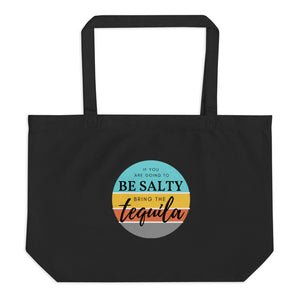 If you are going to be salty then bring the tequila. Large organic tote bag