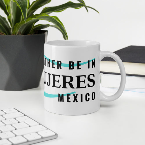 I'd Rather Be in Isla Mujeres Mexico Mug