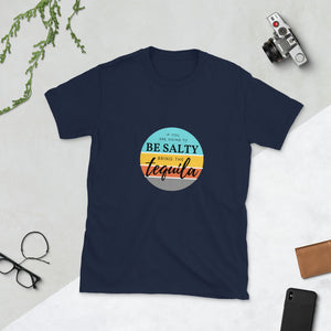 Be Salty Bring Tequila Front Print Short-Sleeve Unisex T-Shirt