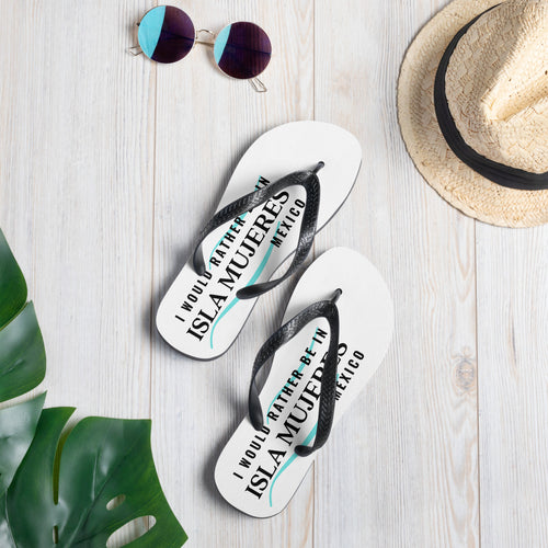I'd Rather Be in Isla Mujeres Mexico Flip-Flops
