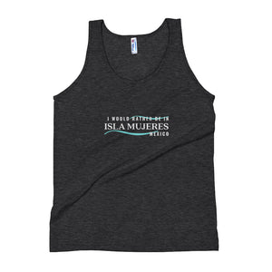 I Would Rather be in Isla Mujeres Mexico Unisex Tank Top