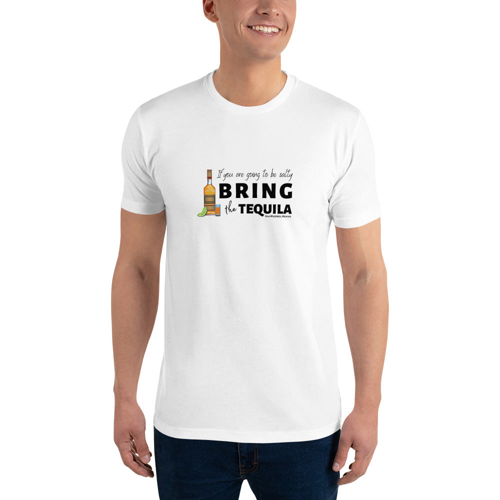 If you are going to be salty, bring the tequila Short Sleeve T-shirt
