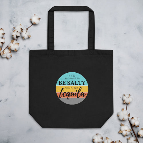 If you are going to be salty then bring the tequila. Eco Tote Bag