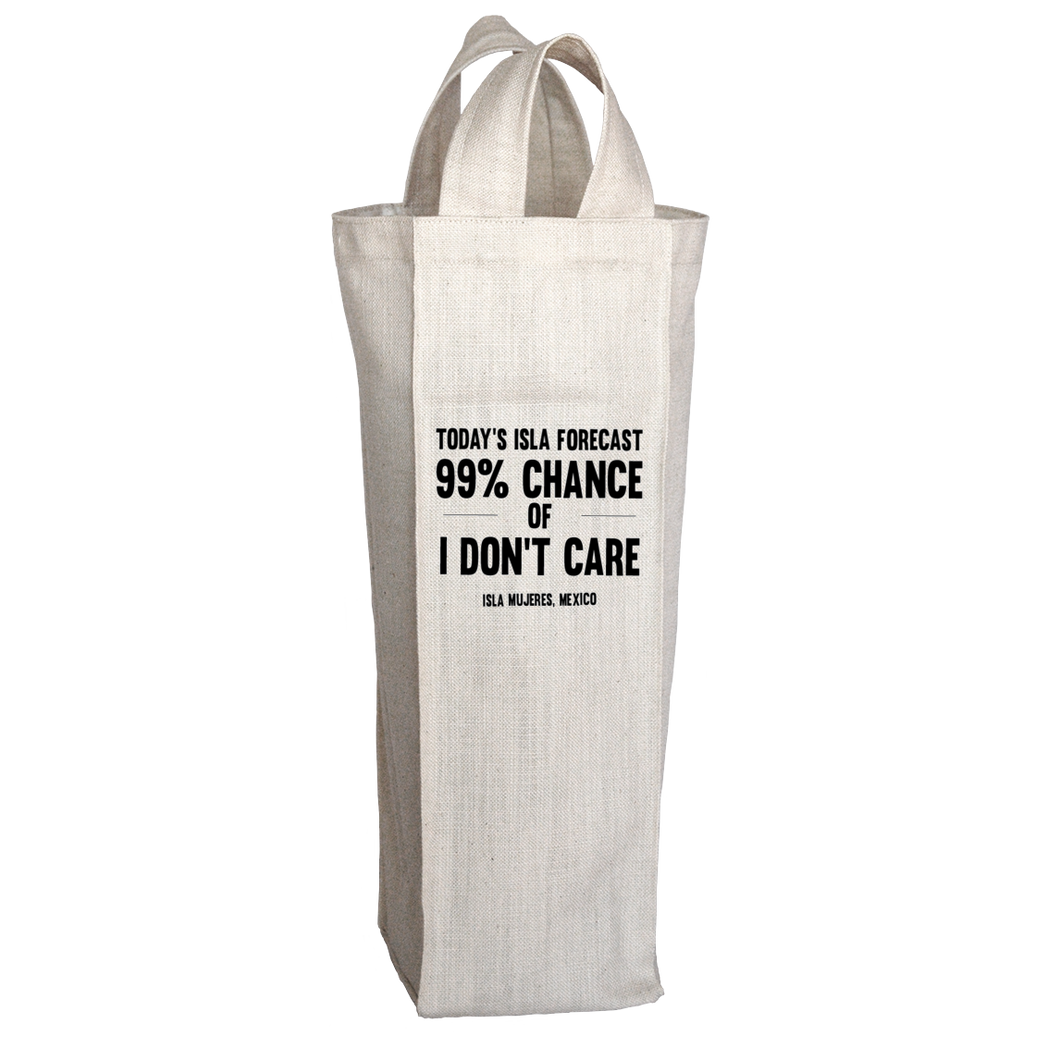 Today's Isla Forecast is 99% chance of I don't Care - Wine Tote Bag