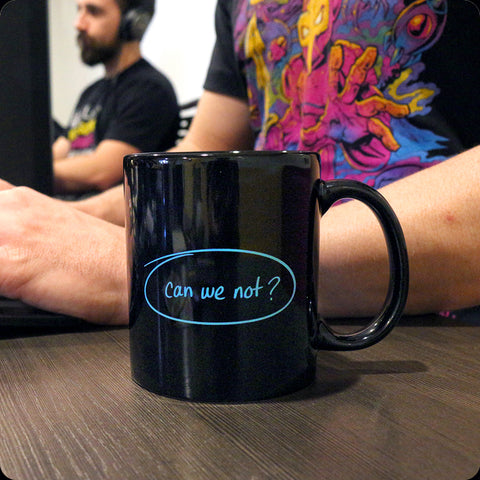 """Can we not?"" Mug"