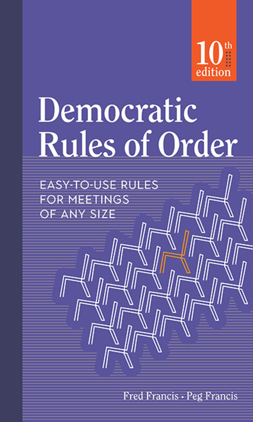 Democratic Rules of Order:  Easy-to-Use Rules for Meetings of Any Size