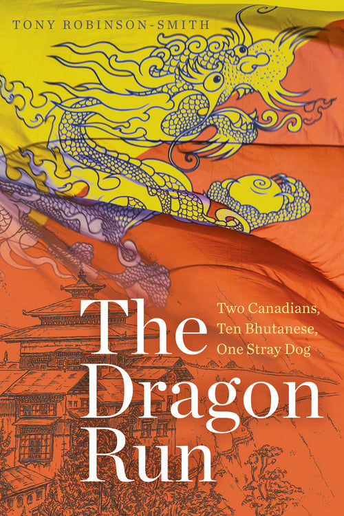 The Dragon Run: Two Canadians, Ten Bhutanese, One Stray Dog