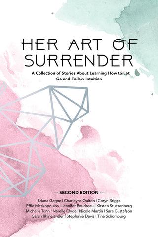 Her Art Of Surrender: A Collection of Stories About Learning How to Let Go and Follow Intuition (second edition)