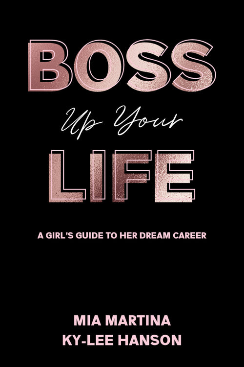 Boss Up Your Life: A Girl's Guide To Her Dream Career
