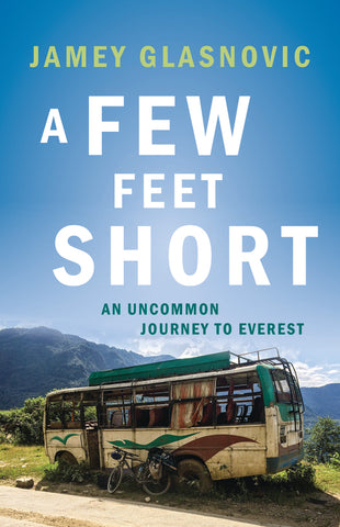 A Few Feet Short: An Uncommon Journey to Everest