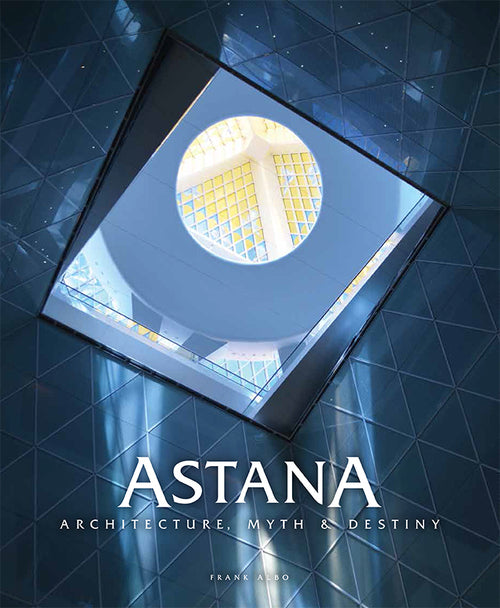 Astana: Myth, Architecture and Destiny