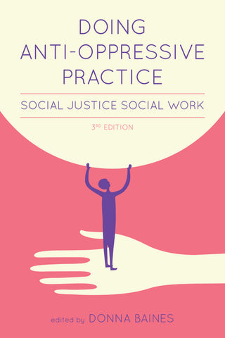 Doing Anti-Oppressive Practice: Social Justice Social Work, 3rd Edition